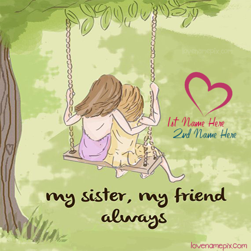 Write Name on My Sister My Friend Picture