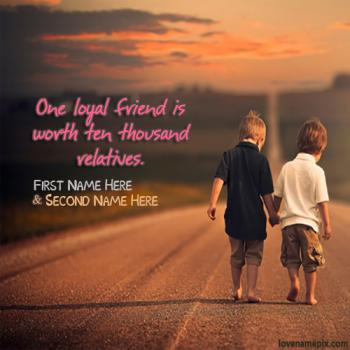 Write friend name on Loyal Friend Quote images