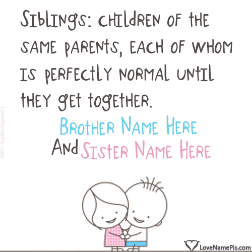 Write name on Cute Sibling Funny Quotes love quotes
