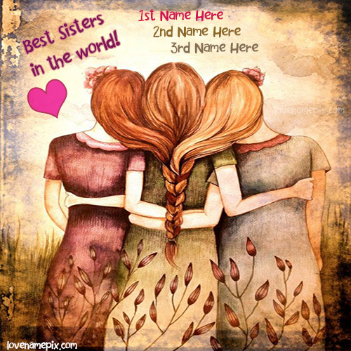 Write name on Three Best Sisters love quotes